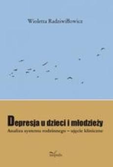 Depresja u dzieci i młodzieży. Analiza systemu rodzinnego - ujęcie kliniczne