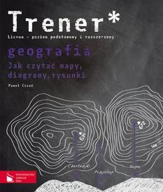 Trener. Geografia. Jak czytać mapy, diagramy, rysunki?