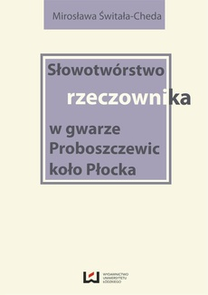 Słowotwórstwo rzeczownika w gwarze Proboszczewic koło Płocka