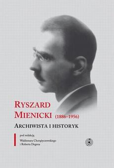 Ryszard Mienicki (1886-1956). Archiwista i historyk
