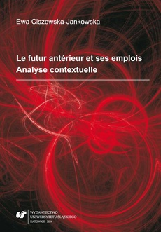 Le futur antérieur et ses emplois. Analyse contextuelle - 03 Rozdz. 3, cz. 2. Analyse des valeurs du FA: Le FA rétrospectif; Le FA exclamatif; Conclusion