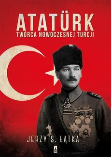 Ataturk. Twórca nowoczesnej Turcji