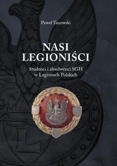 Nasi legioniści. Studenci i absolwenci sgh w legionach polskich