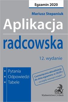 Aplikacja radcowska 2020. Pytania, odpowiedzi, tabele. Wydanie 12