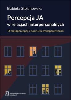 Percepcja Ja w relacjach interpersonalnych. O metapercepcji i poczuciu transparentności