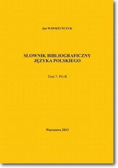 Słownik bibliograficzny języka polskiego Tom 7 (Pri-R)