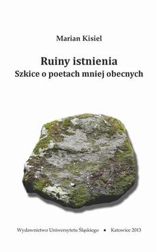 """Ruiny istnienia - 01 Poezja świadectwa. Wprowadzenie do """"Hymnów"""" Józefa Wittlina"""