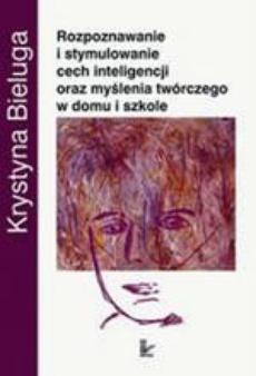 Rozpoznawanie i stymulowanie cech inteligencji oraz myślenia twórczego w domu i szkole