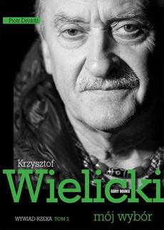 Krzysztof Wielicki. Mój wybór. Tom 2. Wywiad rzeka