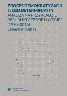 Proces demokratyzacji i jego determinanty. Analiza na przykładzie Republiki Czeskiej i Węgier (1990-2016)
