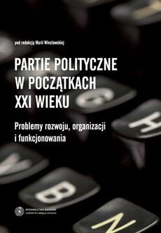 Partie polityczne w początkach XXI wieku. Problemy rozwoju, organizacji i funkcjonowania