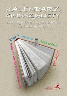 Kalendarz gimnazjalisty. Kurs przygotowawczy do egzaminu w części humanistycznej