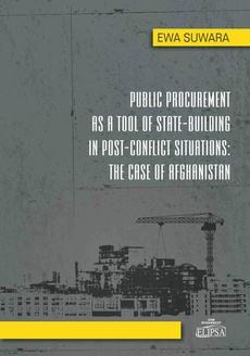 Public Procurement as a Tool of State - Building in Post - Conflict Situations: The Case of Afghanistan