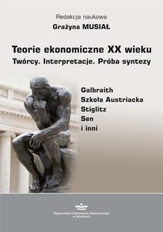 Teorie ekonomiczne XX wieku. Twórcy. Interpretacje. Próba syntezy