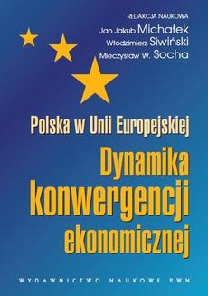 Polska w Unii Europejskiej. Dynamika konwergencji ekonomicznej