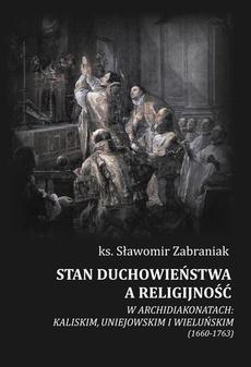 Stan duchowieństwa a religijność w archidiakonatach: kaliskim, uniejowskim i wieluńskim (1660-1763)