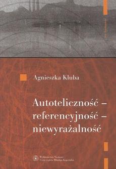 Autoteliczność - referencyjność - niewyrażalność. O nowoczesnej poezji polskiej (1918-1939)