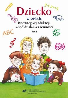 Dziecko w świecie innowacyjnej edukacji, współdziałania i wartości. T. 1 - 01 O serii książek stanowiących opowieść o dziecku, nauczycielu i przyjaznej szkole
