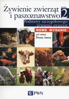 Żywienie zwierząt i paszoznawstwo. Tom 2. Podstawy szczegółowego żywienia zwierząt