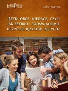 Języki Obce. Nieobce, Czyli Jak Szybko i Podświadomie Uczyć się Języków Obcych