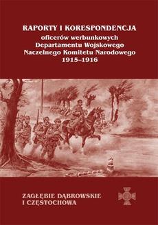Raporty i korespondencja oficerów werbunkowych departamentu wojskowego Naczelnego Komitetu Narodowego 1915-1916. Zagłębie Dąbrowskie i Częstochowa