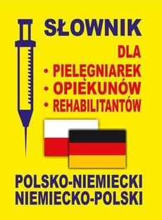 Słownik dla pielęgniarek - opiekunów - rehabilitantów polsko-niemiecki • niemiecko-polski