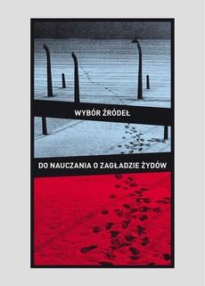 Wybór źródeł do nauczania o zagładzie Żydów na okupowanych ziemiach polskich