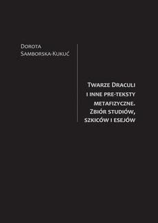Twarze Draculi i inne pre-teksty metafizyczne. Zbiór studiów, szkiców i esejów