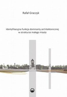 Identyfikacyjna funkcja dominaty architektonicznej w strukturze małego miasta