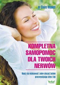 Kompletna samopomoc dla Twoich nerwów. Naucz się relaksować i znów cieszyć życiem przezwyciężając stres i lęk