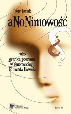 Anonimowość jako granica poznania w fenomenologii Edmunda Husserla - 01 Anonimowość transcendentalnej konstytucji świata w nastawieniu naturalnym