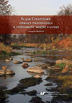 Śląsk Cieszyński: obrazy przeszłości a tożsamość miejsc i ludzi - 01 Zarys problematyki badawczej i związanych z nią zagadnień