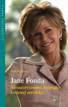 Jane Fonda. Nieautoryzowana biografia królowej aerobiku