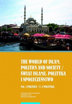 The world of islam. Politics and society / Świat islamu. Polityka i społeczeństwo. Vol. 1 Politics / T. 1 Polityka