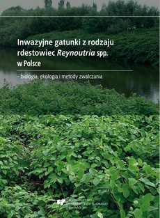 Inwazyjne gatunki z rodzaju rdestowiec Reynoutria spp. w Polsce – biologia, ekologia i metody zwalczania