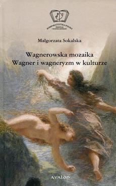 Wagnerowska mozaika Wagner i wagneryzm w kulturze