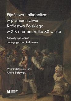 Pijaństwo i alkoholizm w piśmiennictwie Królestwa Polskiego w XIX i na początku XX wieku