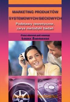 Marketing produktów systemowych/sieciowych. Podstawy teoretyczne, zarys metodyki badań