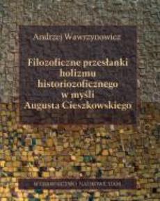 Filozoficzne przesłanki holizmu historiozoficznego w myśli Augusta Cieszkowskiego
