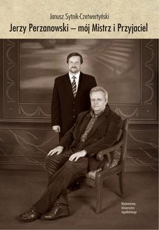 Jerzy Perzanowski - mój Mistrz i Przyjaciel