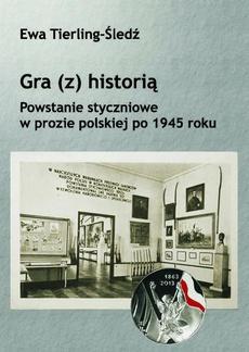 Gra (z) historią. Powstanie styczniowe w prozie polskiej po 1945 roku