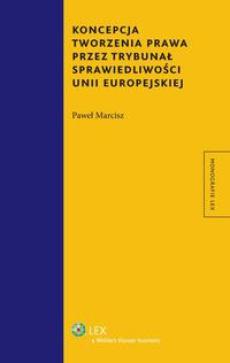 Koncepcja tworzenia prawa przez Trybunał Sprawiedliwości Unii Europejskiej