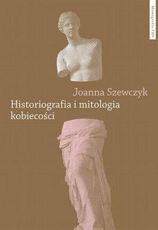 Historiografia i mitologia kobiecości. Powieściopisarstwo Teodora Parnickiego