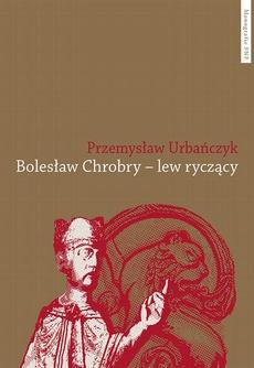Bolesław Chrobry – lew ryczący