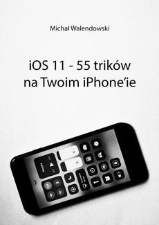 iOS 11 — 55 trików na Twoim iPhone'ie