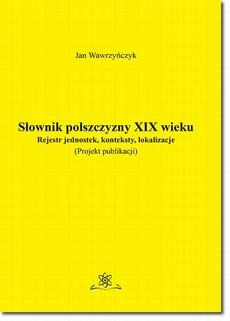 Słownik polszczyzny XIX wieku. Rejestr jednostek, konteksty, lokalizacje
