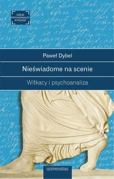 Nieświadome na scenie Witkacy i psychoanaliza