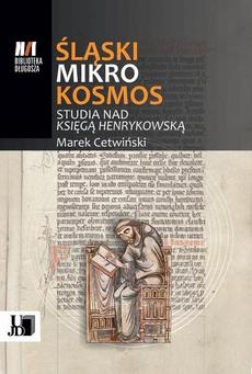 Śląski Mikrokosmos . Studia nad książką henrykowską