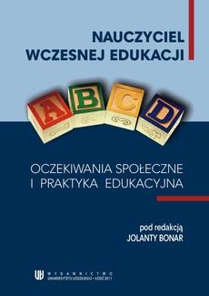 Nauczyciel wczesnej edukacji. Oczekiwania społeczne i praktyka edukacyjna