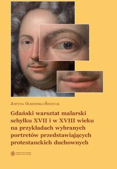 Gdański warsztat malarski schyłku XVII i w XVIII wieku na przykładach wybranych portretów przedstawiających protestanckich duchownych